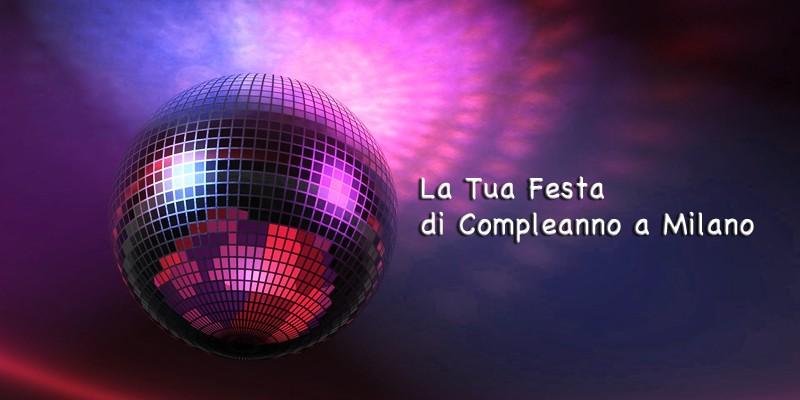Festeggiare a Milano Festa di Compleanno